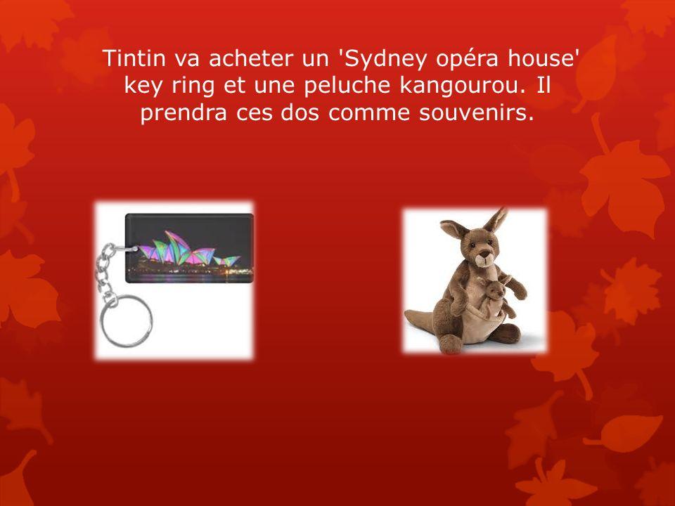 Tintin va acheter un 'Sydney opéra house' key ring et une peluche kangourou. Il prendra ces dos comme souvenirs.