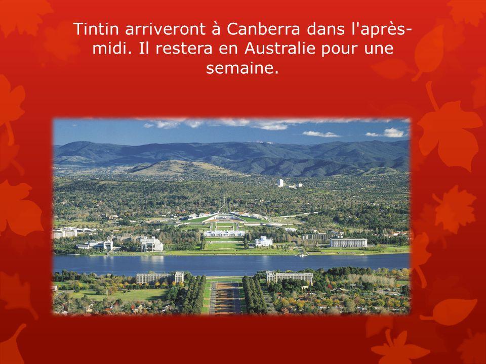 Tintin arriveront à Canberra dans l'après- midi. Il restera en Australie pour une semaine.