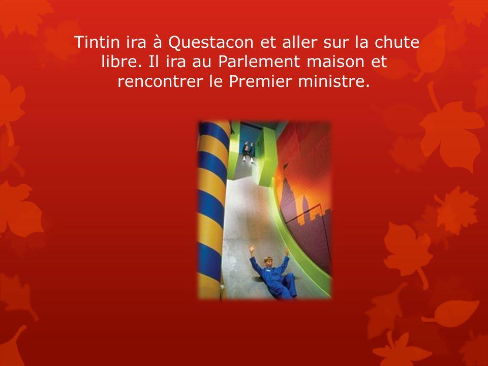 Tintin ira à Questacon et aller sur la chute libre. Il ira au Parlement maison et rencontrer le Premier ministre.