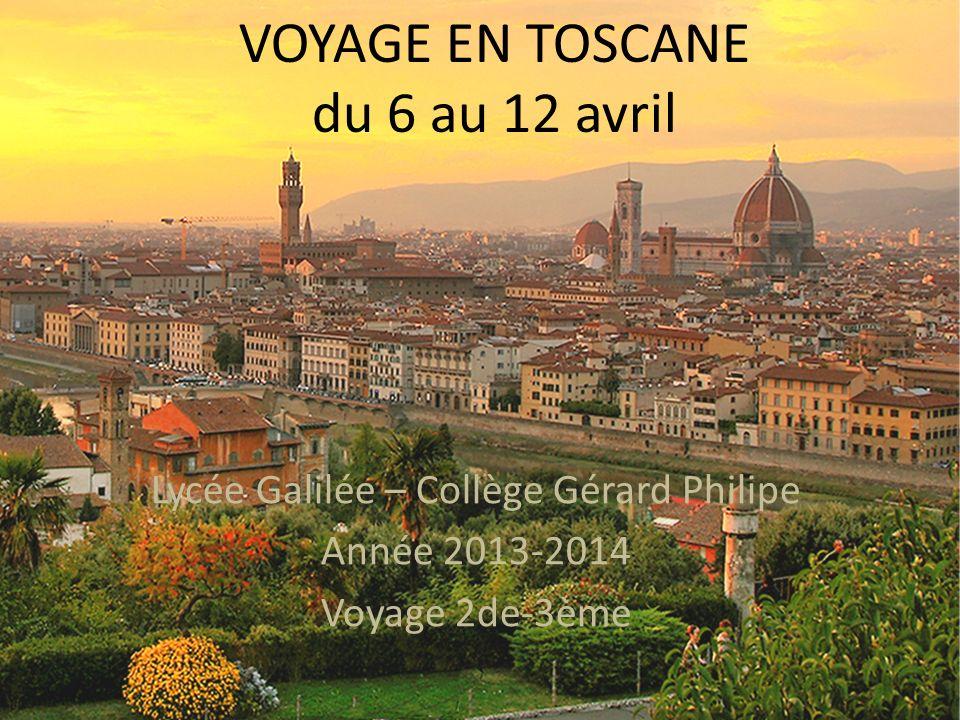 VOYAGE EN TOSCANE du 6 au 12 avril Lycée Galilée – Collège Gérard Philipe Année 2013-2014 Voyage 2de-3ème