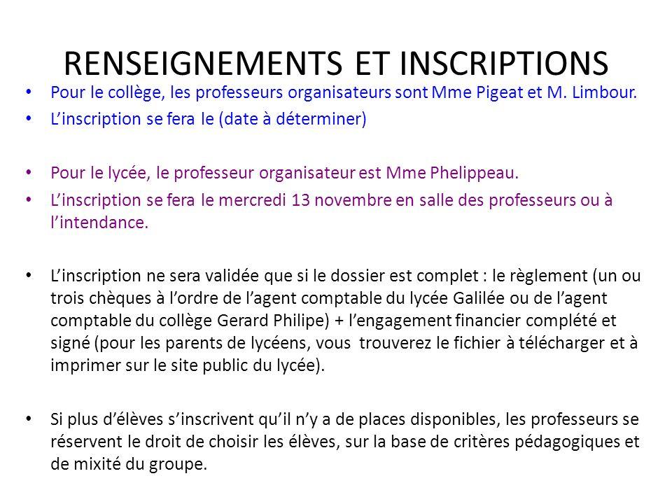 RENSEIGNEMENTS ET INSCRIPTIONS Pour le collège, les professeurs organisateurs sont Mme Pigeat et M. Limbour. Linscription se fera le (date à détermine