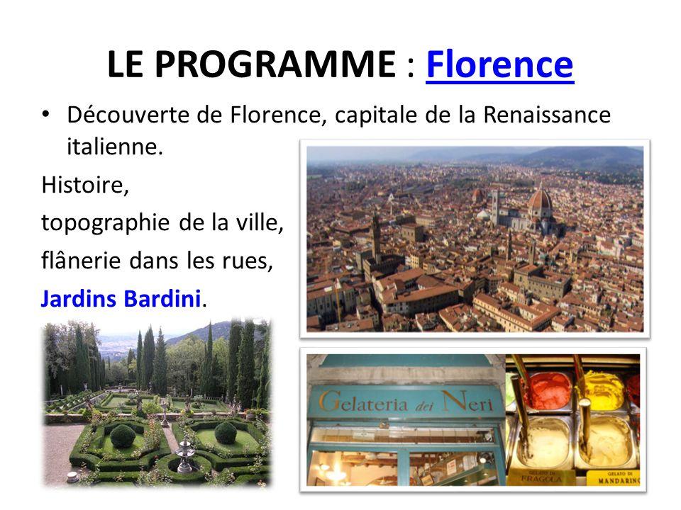 LE PROGRAMME : Florence Découverte de Florence, capitale de la Renaissance italienne. Histoire, topographie de la ville, flânerie dans les rues, Jardi