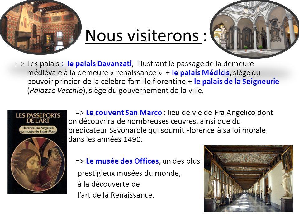 Nous visiterons : Les palais : le palais Davanzati, illustrant le passage de la demeure médiévale à la demeure « renaissance » + le palais Médicis, siège du pouvoir princier de la célèbre famille florentine + le palais de la Seigneurie (Palazzo Vecchio), siège du gouvernement de la ville.