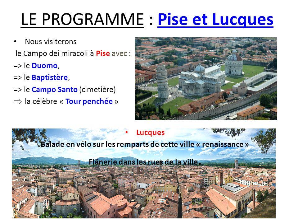 LE PROGRAMME : Pise et Lucques Nous visiterons le Campo dei miracoli à Pise avec : => le Duomo, => le Baptistère, => le Campo Santo (cimetière) la cél