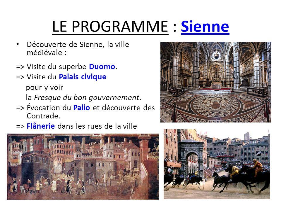 LE PROGRAMME : Sienne Découverte de Sienne, la ville médiévale : => Visite du superbe Duomo. => Visite du Palais civique pour y voir la Fresque du bon