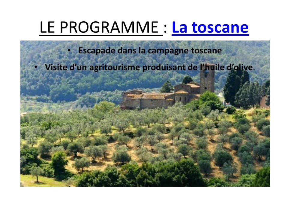 LE PROGRAMME : La toscane Escapade dans la campagne toscane Visite dun agritourisme produisant de lhuile dolive.
