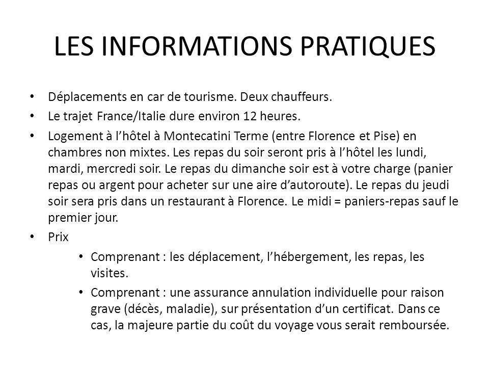 LES INFORMATIONS PRATIQUES Déplacements en car de tourisme. Deux chauffeurs. Le trajet France/Italie dure environ 12 heures. Logement à lhôtel à Monte