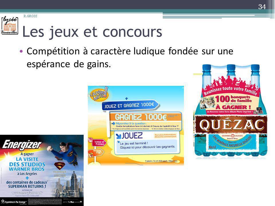 Les jeux et concours Compétition à caractère ludique fondée sur une espérance de gains. R.GROSS 34