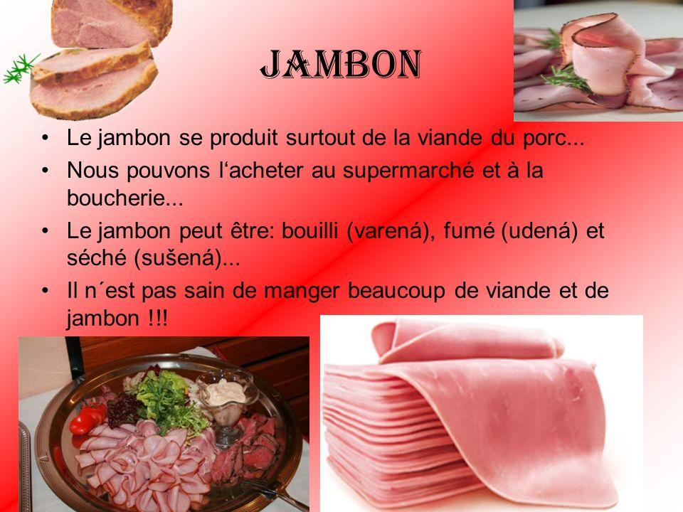 Jambon Le jambon se produit surtout de la viande du porc... Nous pouvons lacheter au supermarché et à la boucherie... Le jambon peut être: bouilli (va