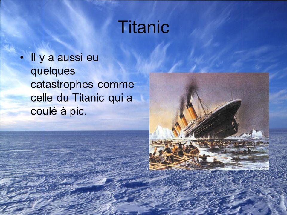 Titanic Il y a aussi eu quelques catastrophes comme celle du Titanic qui a coulé à pic.