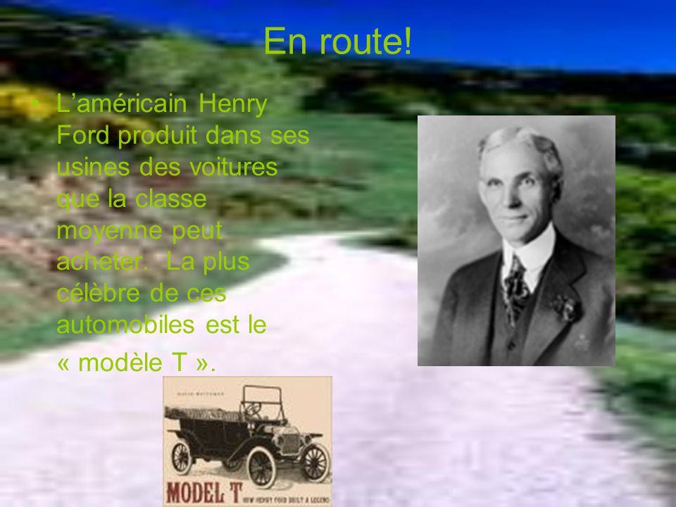 En route! Laméricain Henry Ford produit dans ses usines des voitures que la classe moyenne peut acheter. La plus célèbre de ces automobiles est le « m