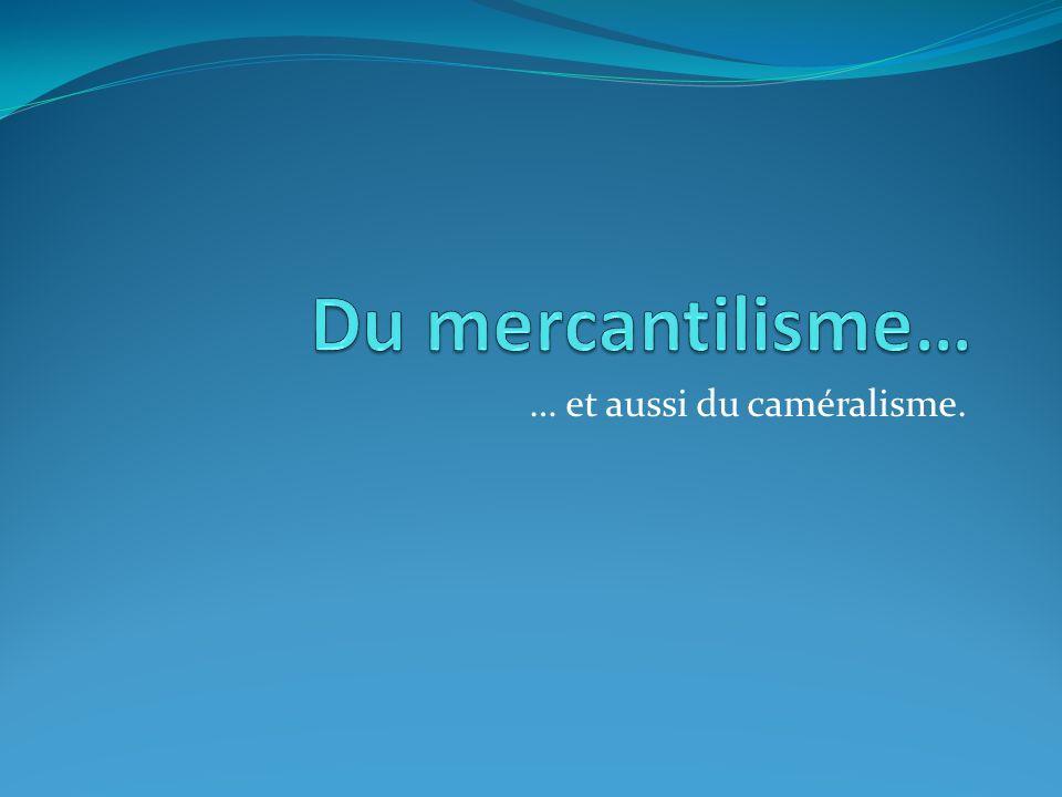 Débuts de lère moderne: bullionisme en Espagne, mercantilisme en France/Angleterre, caméralisme en Allemagne.