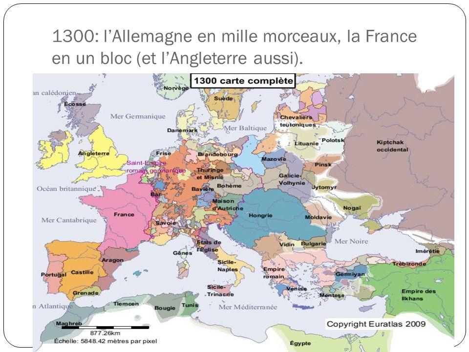 1300: lAllemagne en mille morceaux, la France en un bloc (et lAngleterre aussi).
