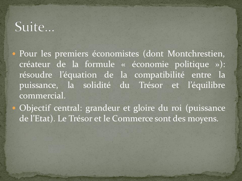 Pour les premiers économistes (dont Montchrestien, créateur de la formule « économie politique »): résoudre léquation de la compatibilité entre la puissance, la solidité du Trésor et léquilibre commercial.