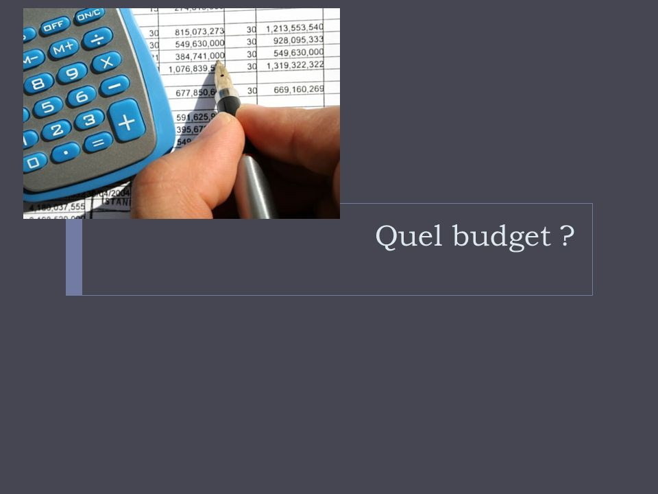 Quel budget ?