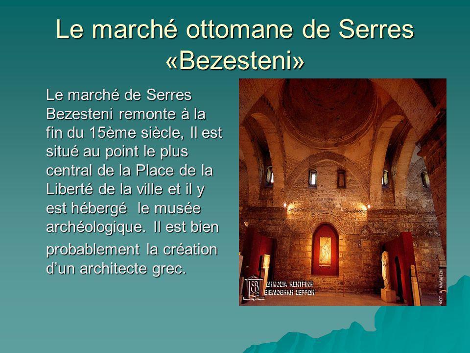 Le marché de Serres Bezesteni remonte à la fin du 15ème siècle, Il est situé au point le plus central de la Place de la Liberté de la ville et il y es