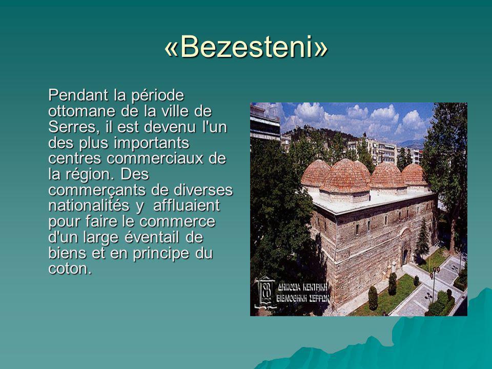 «Bezesteni» Pendant la période ottomane de la ville de Serres, il est devenu l un des plus importants centres commerciaux de la région.