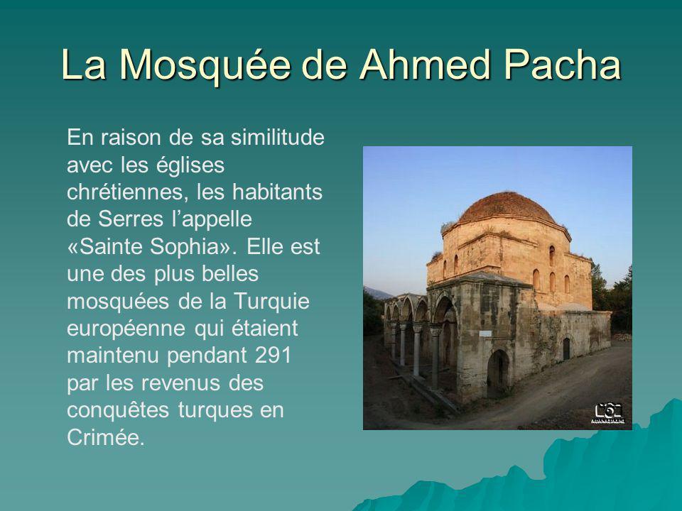 La Mosquée de Ahmed Pacha En raison de sa similitude avec les églises chrétiennes, les habitants de Serres lappelle «Sainte Sophia». Elle est une des