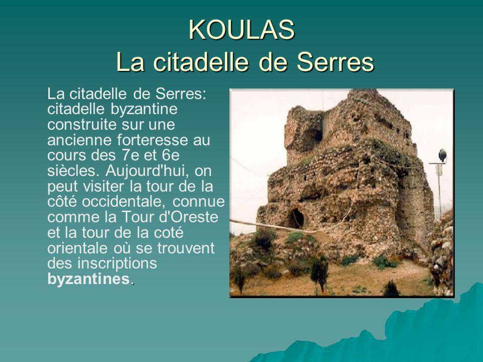 KOULAS La citadelle de Serres. La citadelle de Serres: citadelle byzantine construite sur une ancienne forteresse au cours des 7e et 6e siècles. Aujou
