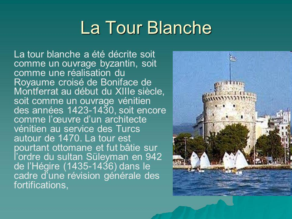 La Tour Blanche La tour blanche a été décrite soit comme un ouvrage byzantin, soit comme une réalisation du Royaume croisé de Boniface de Montferrat au début du XIIIe siècle, soit comme un ouvrage vénitien des années 1423-1430, soit encore comme lœuvre dun architecte vénitien au service des Turcs autour de 1470.