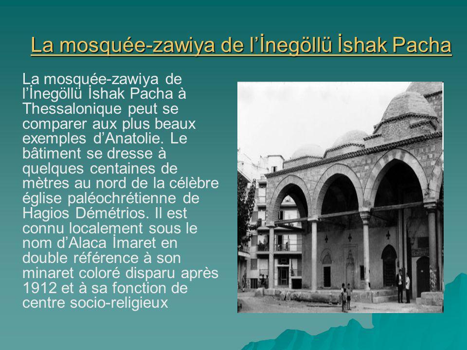 La mosquée-zawiya de lİnegöllü İshak Pacha La mosquée-zawiya de lİnegöllü İshak Pacha La mosquée-zawiya de lİnegöllü İshak Pacha à Thessalonique peut se comparer aux plus beaux exemples dAnatolie.