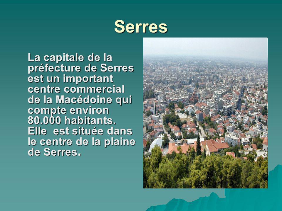 Serres La capitale de la préfecture de Serres est un important centre commercial de la Macédoine qui compte environ 80.000 habitants. Elle est située