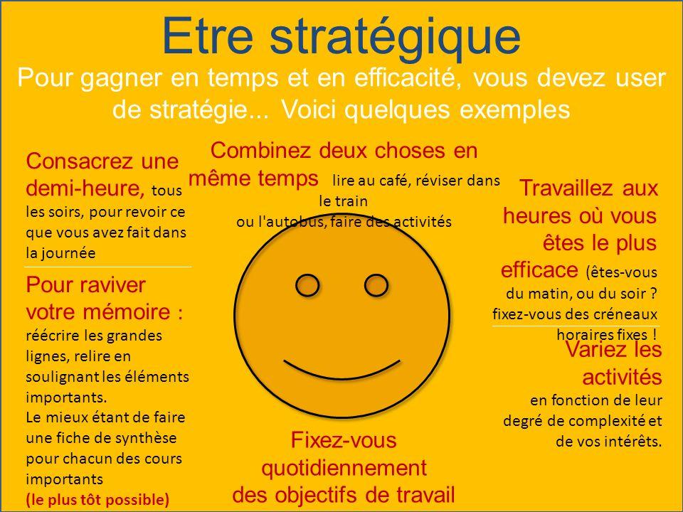 Etre stratégique Pour gagner en temps et en efficacité, vous devez user de stratégie... Voici quelques exemples Combinez deux choses en même temps lir