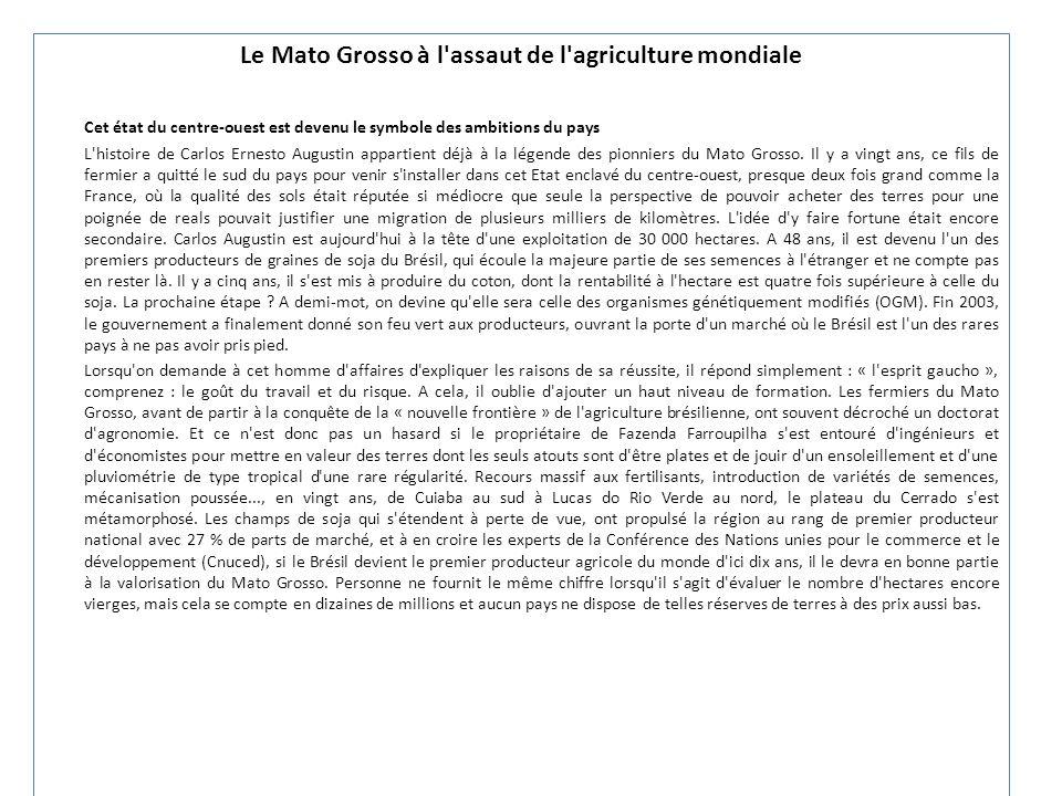 Le Mato Grosso à l'assaut de l'agriculture mondiale Cet état du centre-ouest est devenu le symbole des ambitions du pays L'histoire de Carlos Ernesto