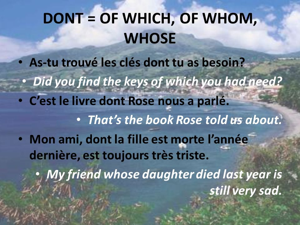 DONT = OF WHICH, OF WHOM, WHOSE As-tu trouvé les clés dont tu as besoin.