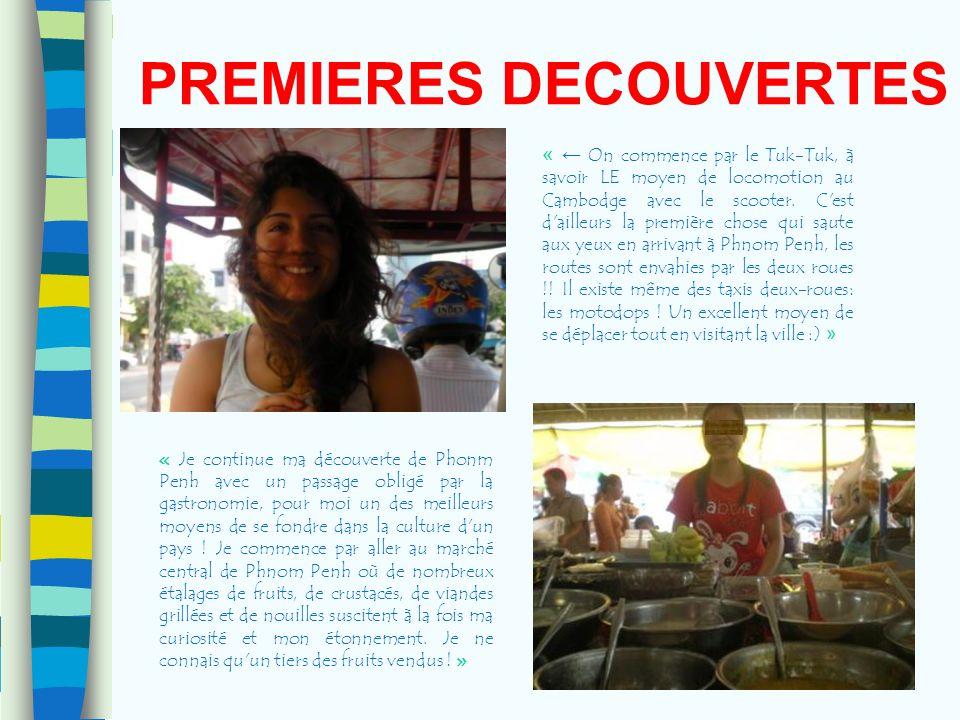 PREMIERES DECOUVERTES « On commence par le Tuk-Tuk, à savoir LE moyen de locomotion au Cambodge avec le scooter. C'est d'ailleurs la première chose qu