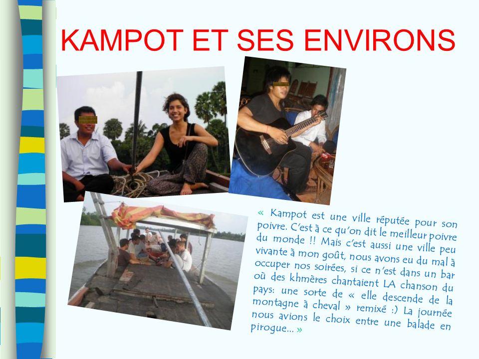 KAMPOT ET SES ENVIRONS « Kampot est une ville réputée pour son poivre. C'est à ce qu'on dit le meilleur poivre du monde !! Mais c'est aussi une ville