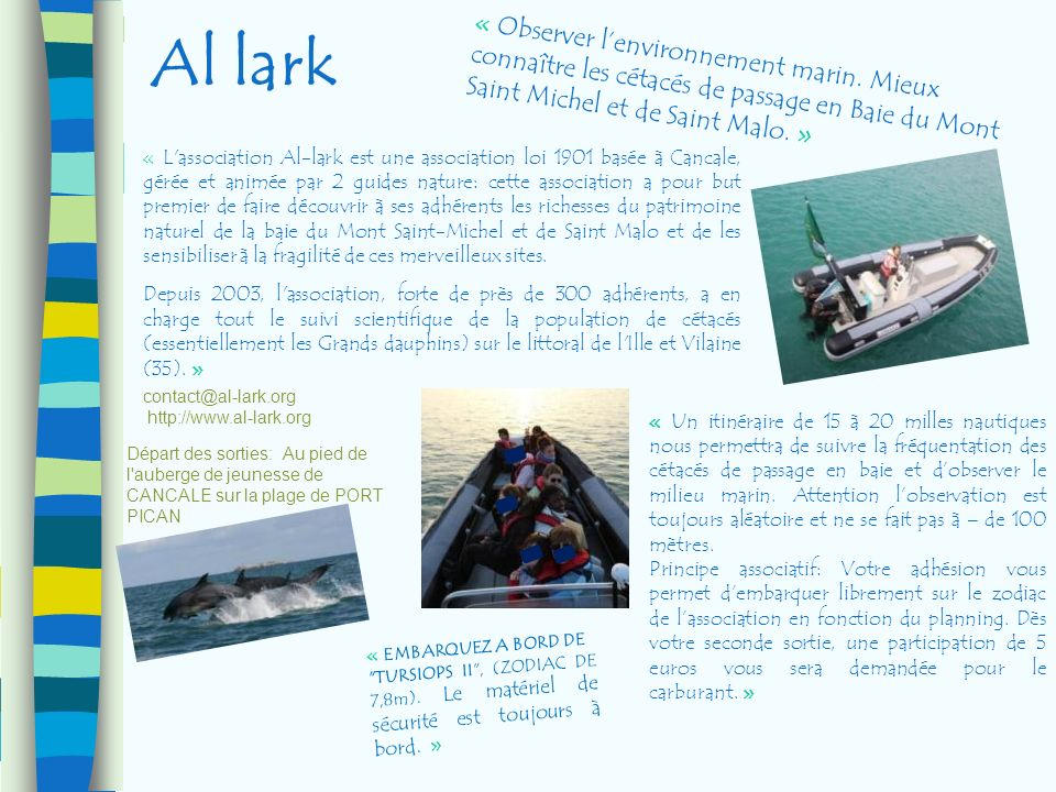 Al lark « Observer lenvironnement marin. Mieux connaître les cétacés de passage en Baie du Mont Saint Michel et de Saint Malo. » « L'association Al-la