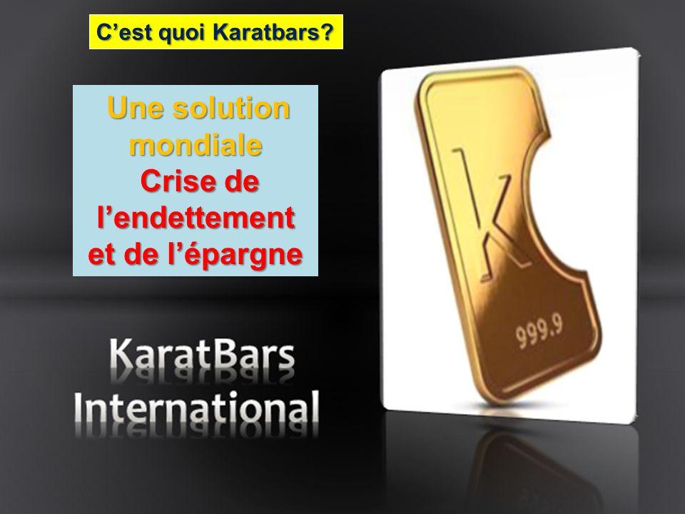 Cest quoi Karatbars? Une solution mondiale Crise de Crise de lendettement et de lépargne