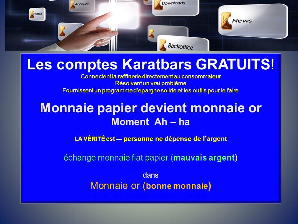 Les comptes Karatbars GRATUITS! Connectent la raffinerie directement au consommateur Résolvent un vrai problème Fournissent un programme dépargne soli