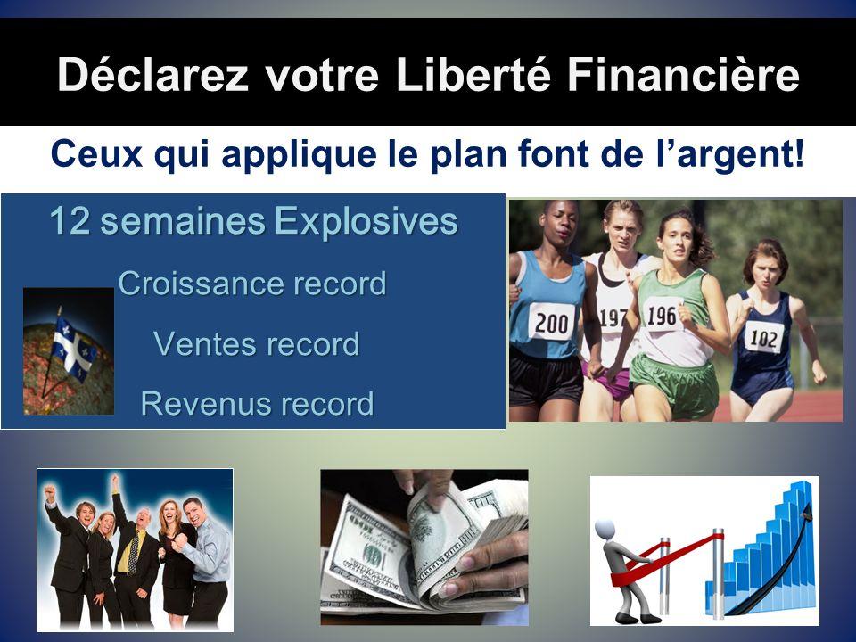Déclarez votre Liberté Financière Ceux qui applique le plan font de largent! 12 semaines Explosives Croissance record Ventes record Ventes record Reve