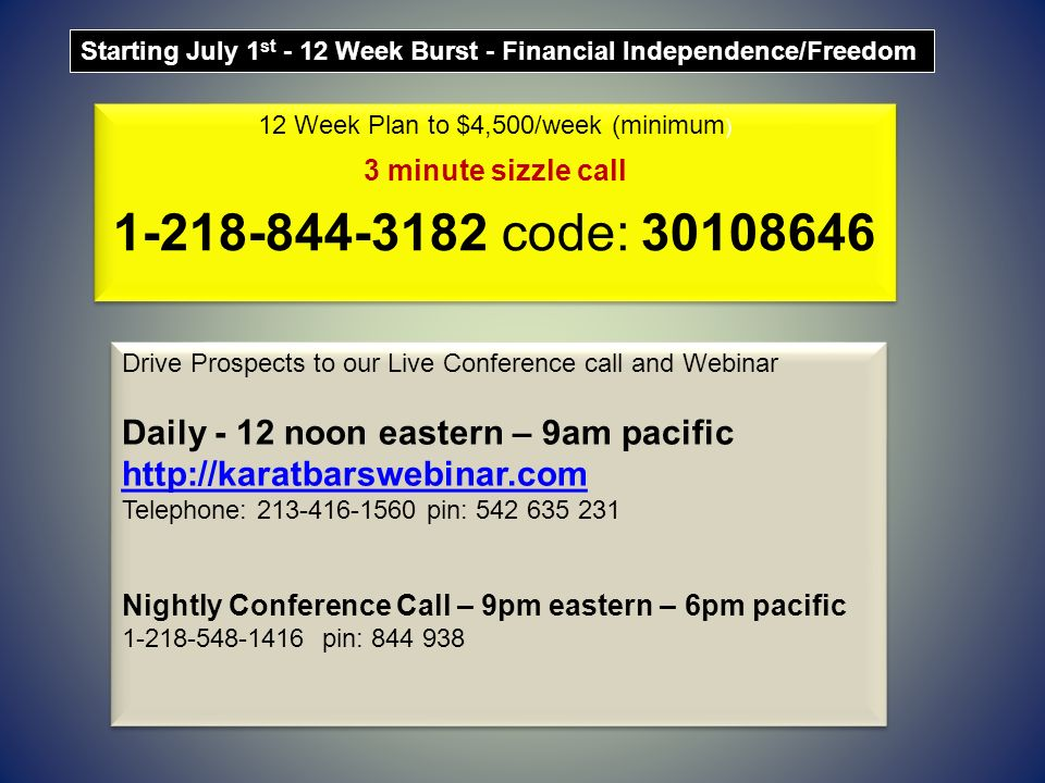 Starting July 1 st - 12 Week Burst - Financial Independence/Freedom 12 Week Plan to $4,500/week (minimum ) 3 minute sizzle call 1-218-844-3182 code: 3
