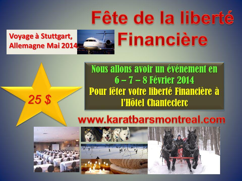 Voyage à Stuttgart, Allemagne Mai 2014 Nous allons avoir un événement en 6 – 7 – 8 Février 2014 Pour fêter votre liberté Financière à lHôtel Chantecle