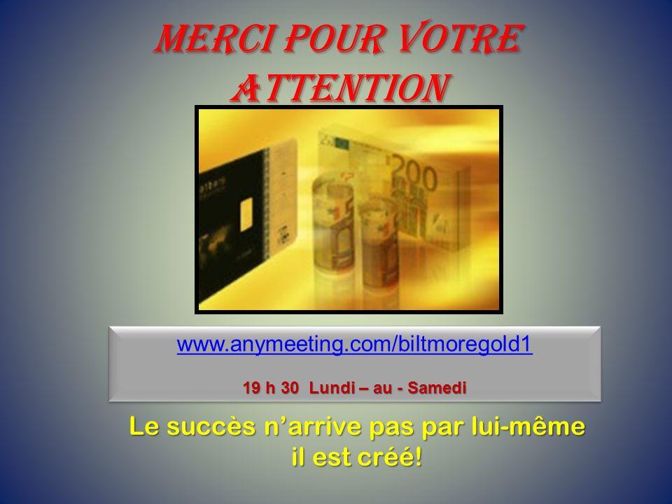 Merci pour votre attention www.anymeeting.com/biltmoregold1 19 h 30 Lundi – au - Samedi www.anymeeting.com/biltmoregold1 19 h 30 Lundi – au - Samedi L