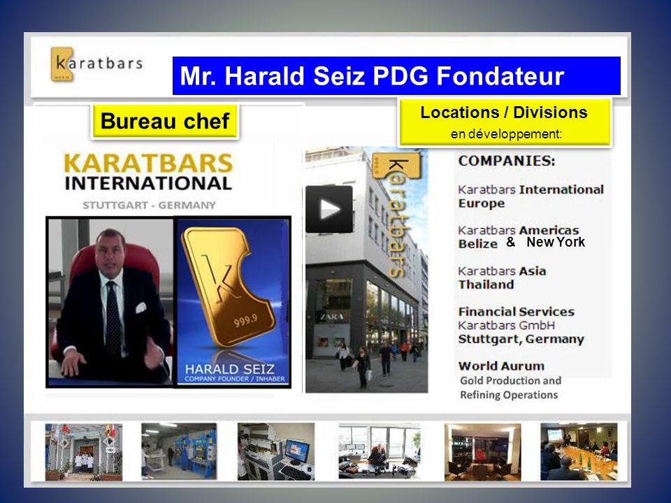 Bureau chef & New York Locations / Divisions en développement: Locations / Divisions en développement: Mr. Harald Seiz PDG Fondateur