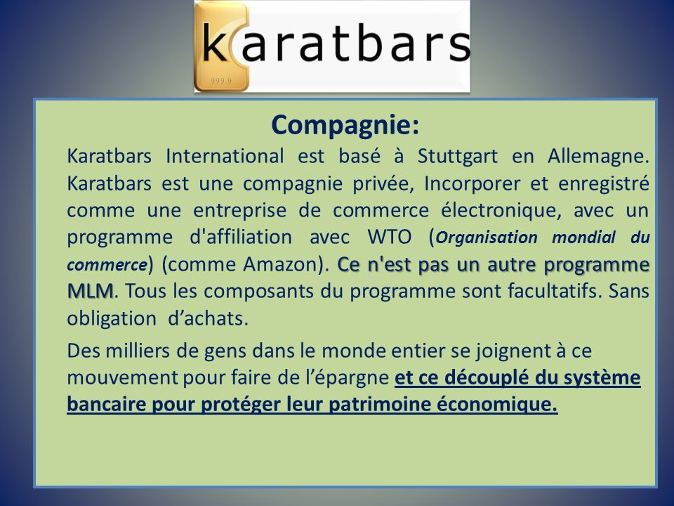 Ce n'est pas un autre programme MLM Compagnie: Karatbars International est basé à Stuttgart en Allemagne. Karatbars est une compagnie privée, Incorpor