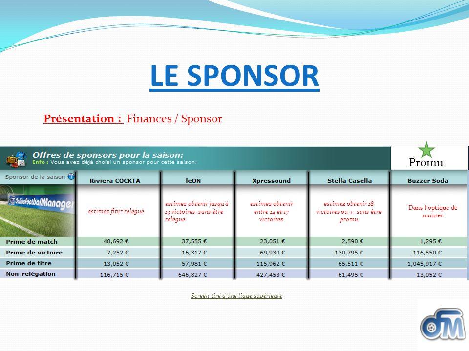 LE SPONSOR Présentation : Finances / Sponsor Promu Screen tiré dune ligue supérieure Dans loptique de monter estimez obtenir 18 victoires ou +, sans ê