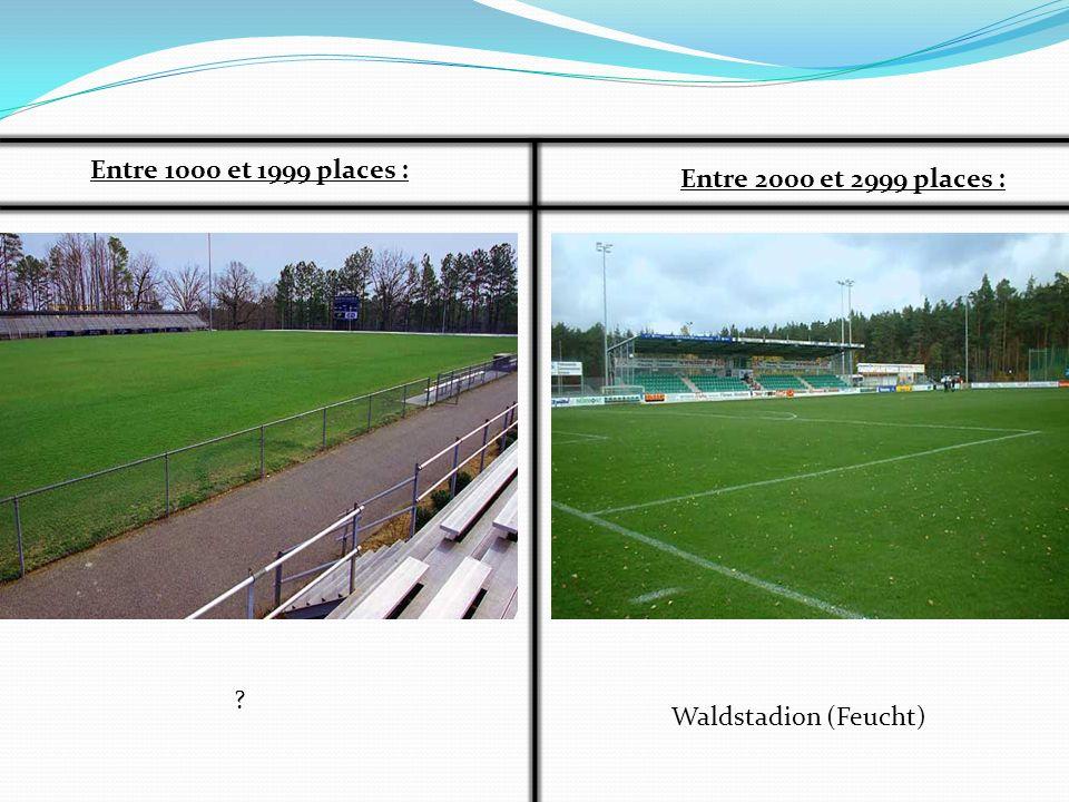 Entre 1000 et 1999 places : Entre 2000 et 2999 places : ? Waldstadion (Feucht)