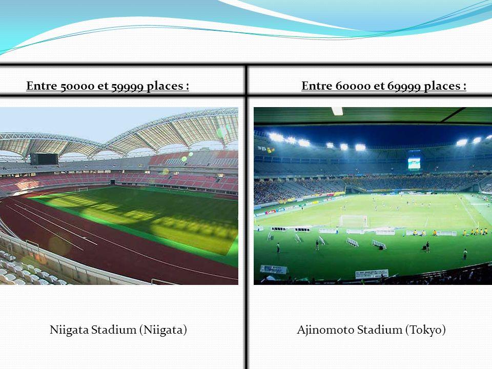 Entre 50000 et 59999 places :Entre 60000 et 69999 places : Ajinomoto Stadium (Tokyo)Niigata Stadium (Niigata)