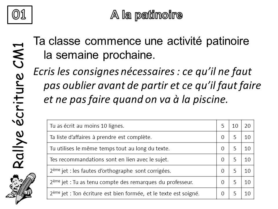 Rallye écriture CM1 Ta classe commence une activité patinoire la semaine prochaine.