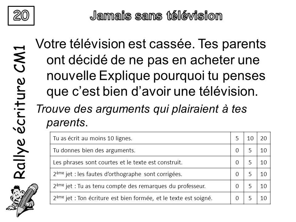 Rallye écriture CM1 Votre télévision est cassée. Tes parents ont décidé de ne pas en acheter une nouvelle Explique pourquoi tu penses que cest bien da