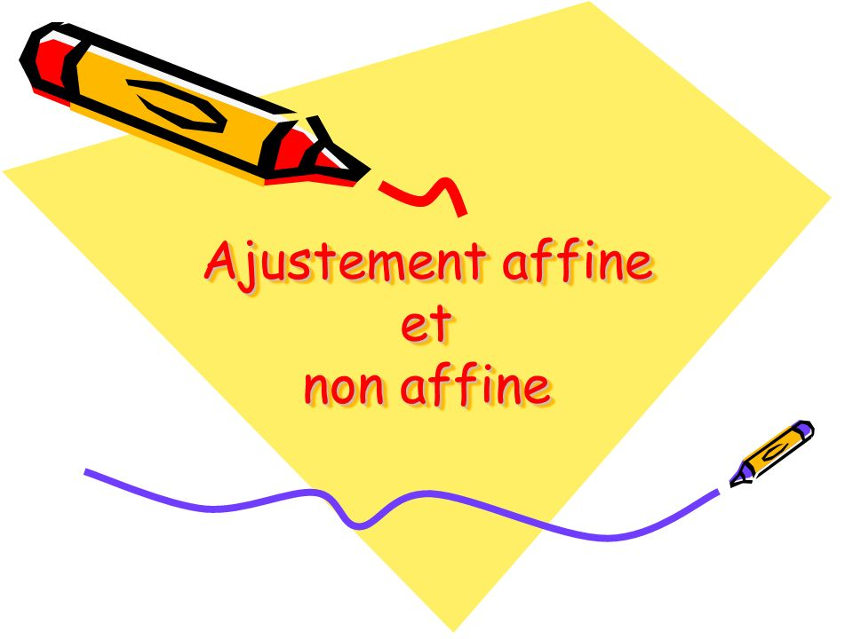 Ajustement affine et non affine
