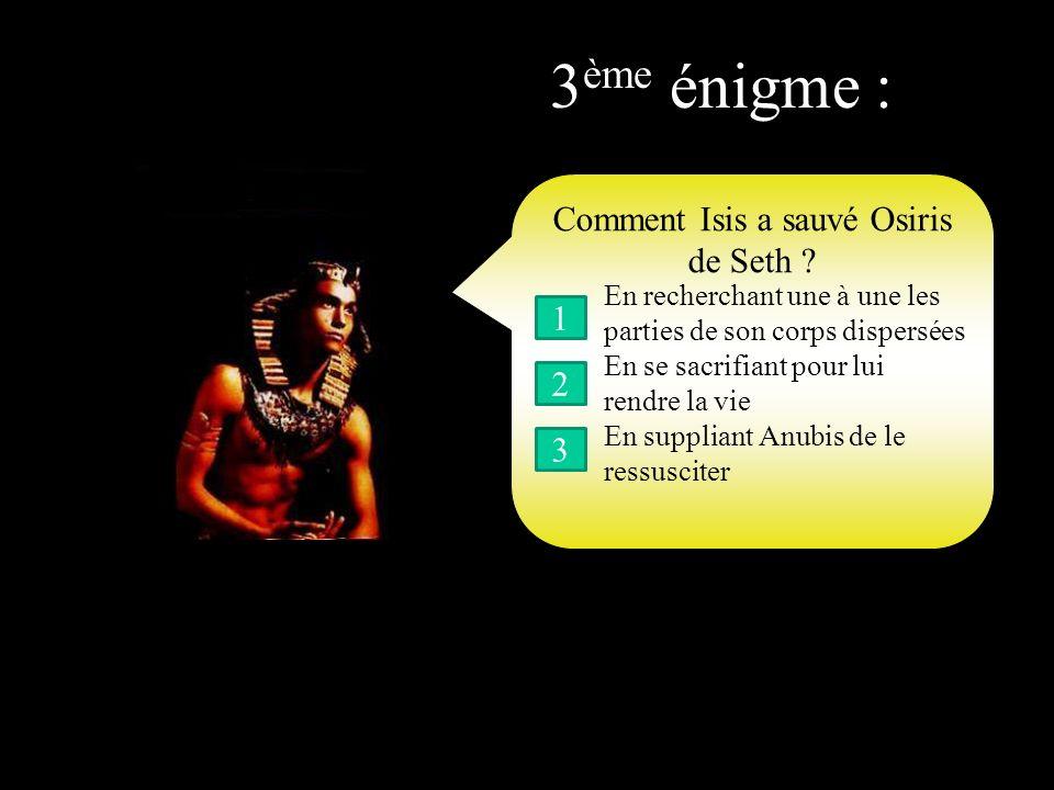 2 ème énigme : Qui était Aton ? 1 2 3 Un pharaon Un dieu Un scribe