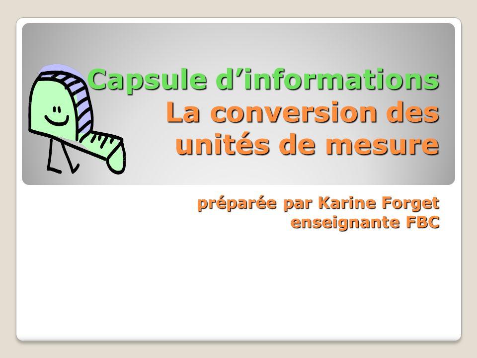 Capsule dinformations La conversion des unités de mesure préparée par Karine Forget enseignante FBC Capsule dinformations La conversion des unités de