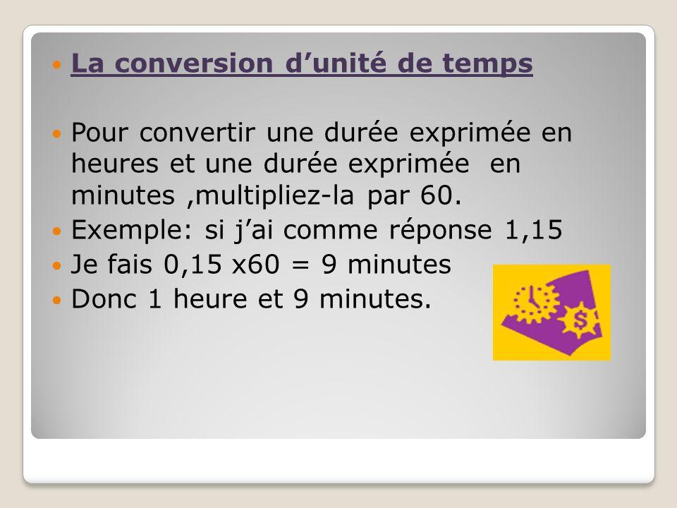 La conversion dunité de temps Pour convertir une durée exprimée en heures et une durée exprimée en minutes,multipliez-la par 60. Exemple: si jai comme