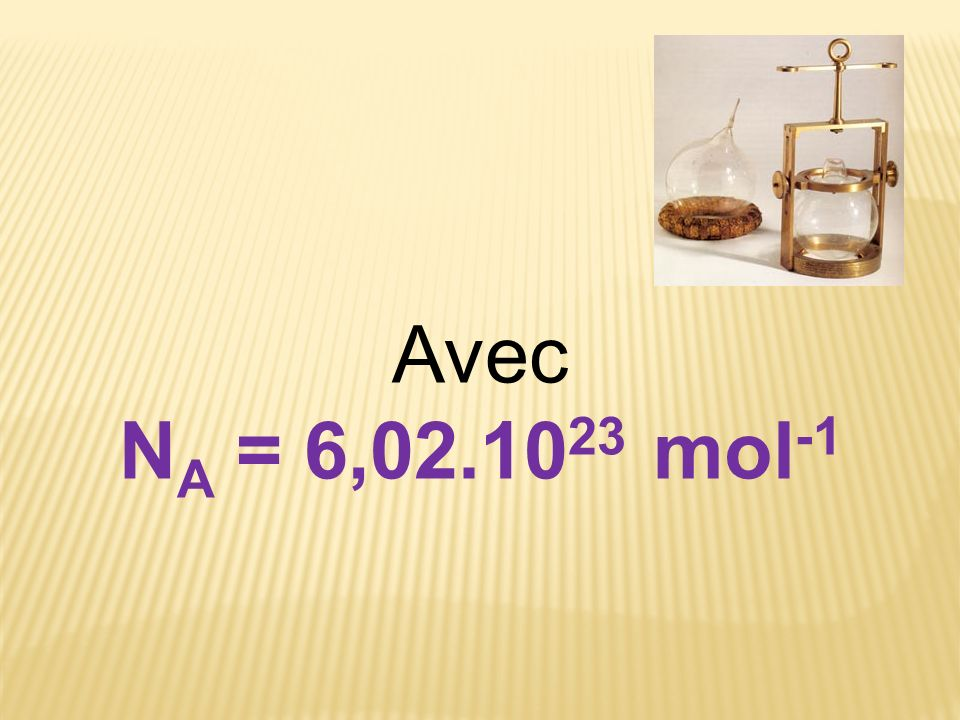 Avec N A = 6,02.10 23 mol -1
